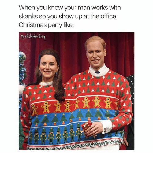 when you know your man works with skanks so you 8848279 ✅ 25 best memes about christmas party christmas party memes