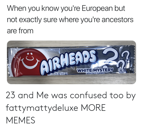 Candy, Confused, and Dank: When you know you're European but  not exactly sure where you're ancestors  are from  CANDY  WHITEIMYSTERY  60  5 07(15.66)  ARTİFICIALLY FLAVORED-a  leu 23 and Me was confused too by fattymattydeluxe MORE MEMES