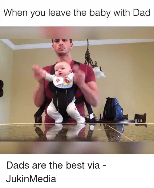 When you leave the baby with dad