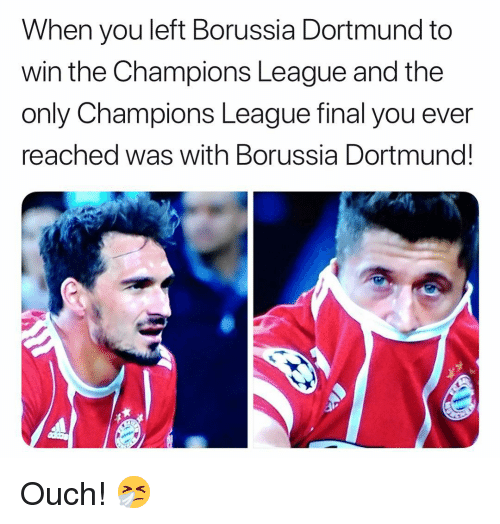 Memes, Champions League, and Borussia Dortmund: When you left Borussia Dortmund to  win the Champions League and the  only Champions League final you ever  reached was with Borussia Dortmund! Ouch! 🤧