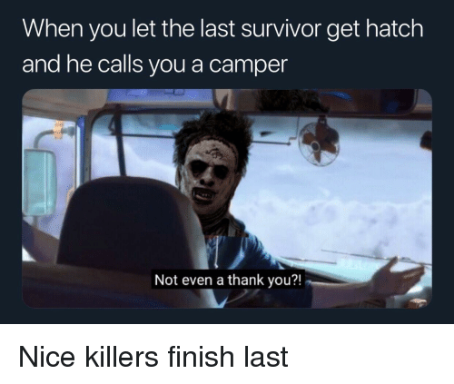 When You Let the Last Survivor Get Hatch and He Calls You a
