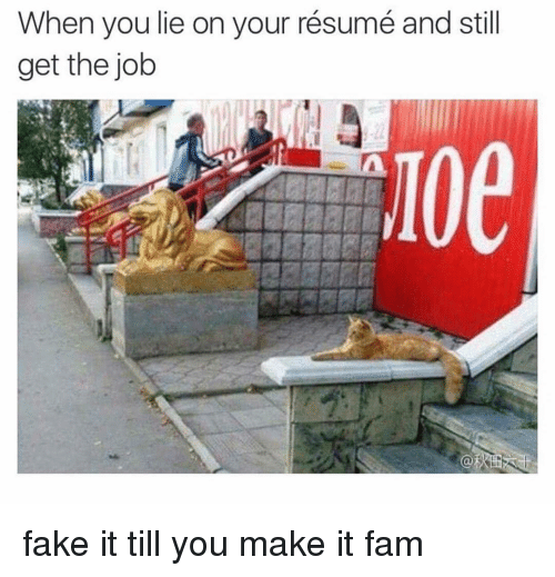 When You Lie On Your Resume And Still Get The Job Fake It