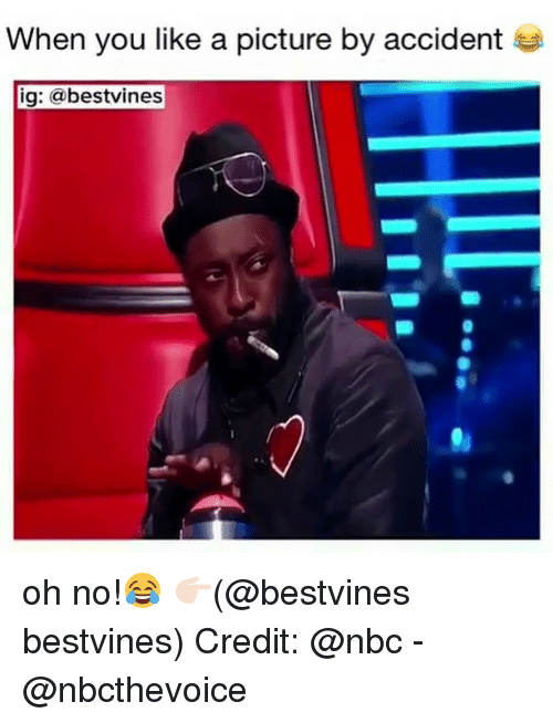 Memes, A Picture, and 🤖: When you like a picture by accident  ig: abestvines oh no!😂 👉🏻(@bestvines bestvines) Credit: @nbc - @nbcthevoice
