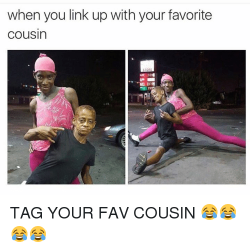 when you link up with your favorite cousin store tag 14676828 when you link up with your favorite cousin store tag your fav,When You See Your Favorite Cousin Meme