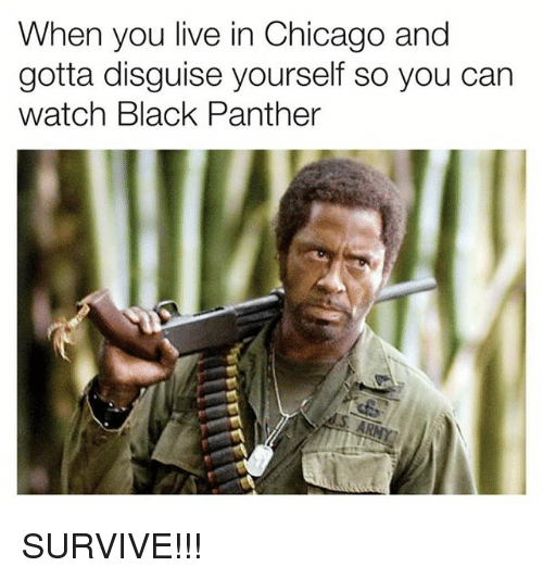 Chicago, Memes, and Black: When you live in Chicago and  gotta disguise yourself so you can  watch Black Panther SURVIVE!!!