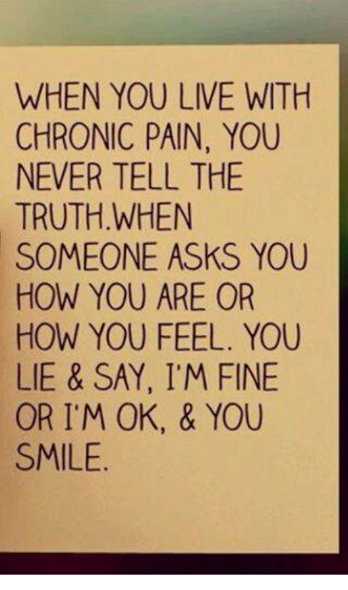 when you live with chronic pain you never tell the 9792053 when you live with chronic pain you never tell the truth when,Memes About Chronic Pain