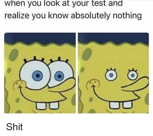 Shit, Test, and You: when you look at your test and  realize you know absolutely nothing Shit