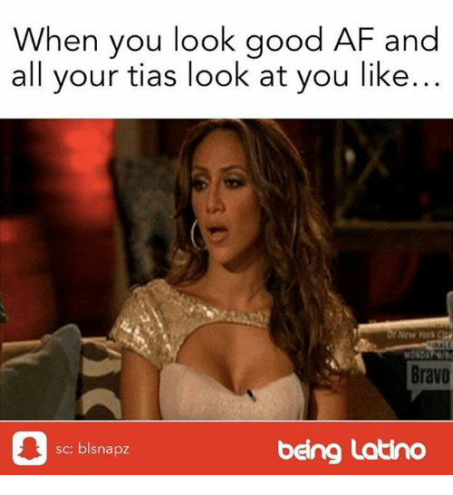 Af, Memes, and New York: When you look good AF and  all your tias look at you like...  New York C  Bravo  皋  sc: blsnapz  being Latino