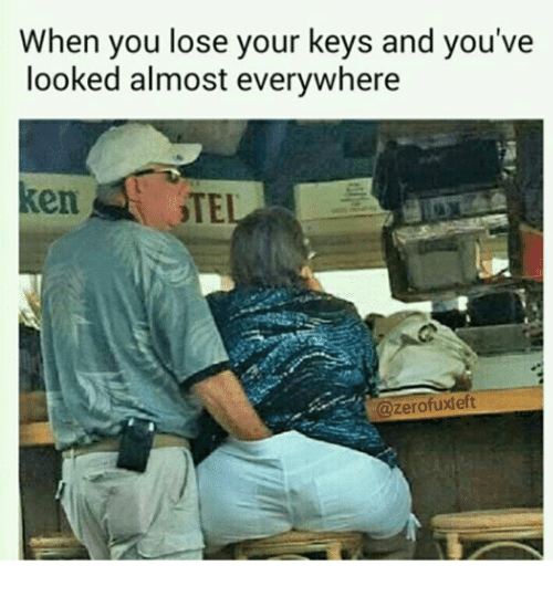 When You Lose Your Keys And You Ve Looked Almost Everywhere You Meme On Me Me
