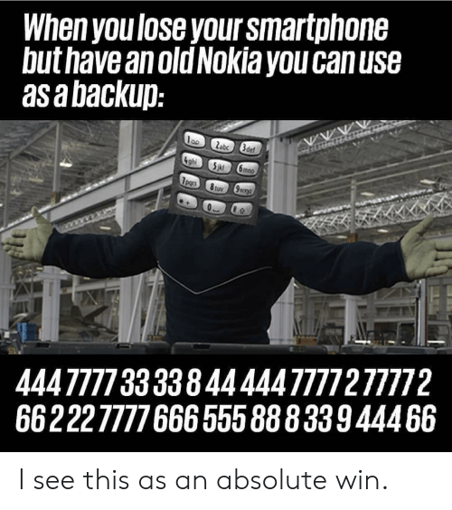 Nokia, Smartphone, and You: When you lose your smartphone  but have anold Nokia you canuse  asabackup  444777733338444447777277772  66222777766655588833944466 I see this as an absolute win.