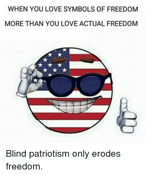 When You Love Symbols Of Freedom More Than You Love Actual Freedom