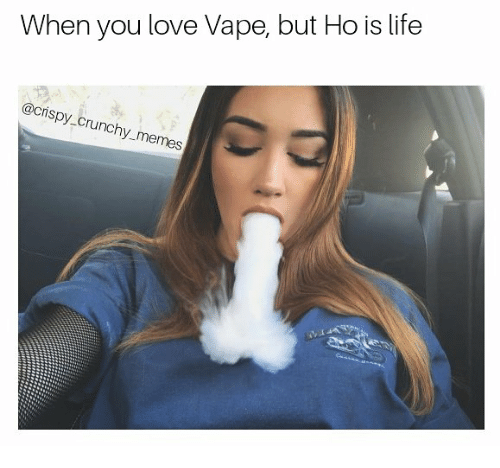 When You Love Vape But Ho Is Life