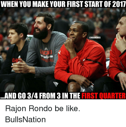 Memes, Rajon Rondo, and 🤖: WHEN YOU MAKE YOUR FIRST START OF 2017  @NBAMEMES  AND GO 3/4 FROM 3 IN THE  FIRST QUARTER Rajon Rondo be like. BullsNation