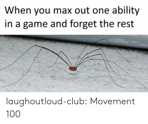 Club, Tumblr, and Blog: When you max out one ability  in a game and forget the rest laughoutloud-club:  Movement 100