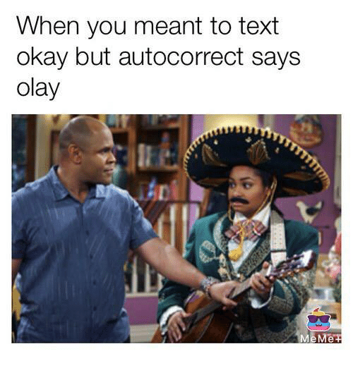 when you meant to text okay but autocorrect says olay 25634706 when you meant to text okay but autocorrect says olay
