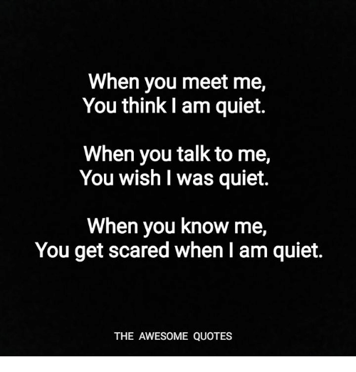 When You Meet Me You Think lI Am Quiet When You Talk to Me ... I Am Quiet Quotes