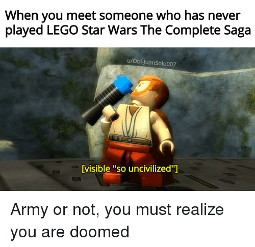 """Lego, Star Wars, and Army: When you meet someone who has never  played LEGO Star Wars The Complete Saga  u/Obi-JuanSolo007  visible """"so uncivilized""""]"""