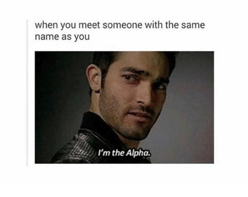 Same Name: 25+ Best Memes About Im The Alpha