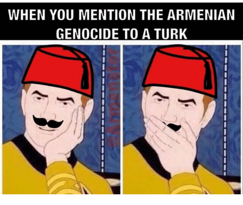 When You Mention The Armenian Genocide To A Turk 0 Armenian Meme On Me Me