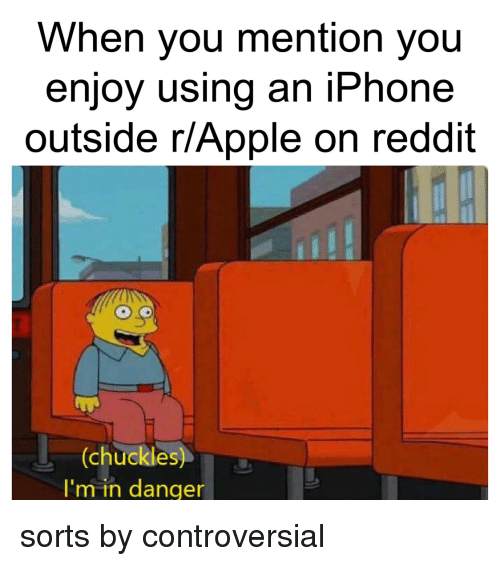 When You Mention You Enjoy Using an iPhone Outside rApple on Reddit