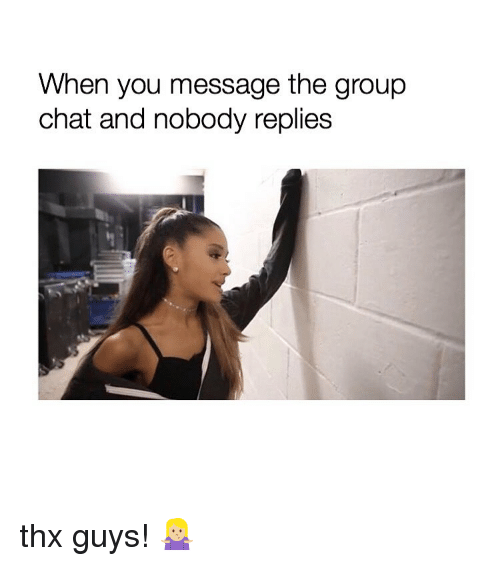Group Chat, Chat, and Girl Memes: When you message the group  chat and nobody replies thx guys! 🤷🏼‍♀️