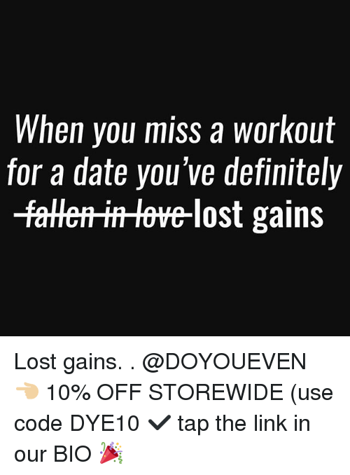 Definitely, Gym, and Lost: When you miss a Workout  for a date you've definitely  aHerHrHtte-lost gains Lost gains. . @DOYOUEVEN 👈🏼 10% OFF STOREWIDE (use code DYE10 ✔️ tap the link in our BIO 🎉