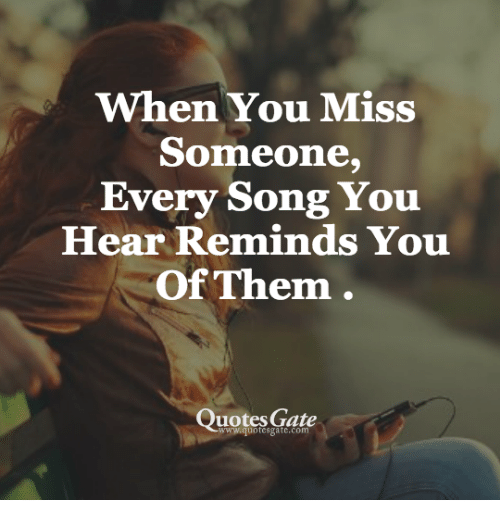 When You Miss Someone Every Song You Hear Reminds You Of Them Quotes