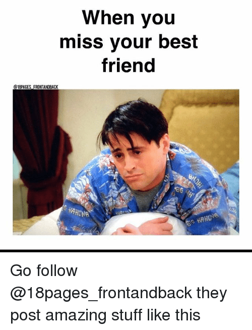 When You Miss Your Best Friend Frontandback Go Follow They Post