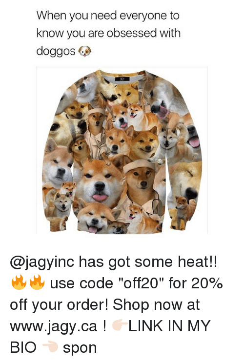 "Funny, Heat, and Got: When you need everyone to  know you are obsessed with  doggos @jagyinc has got some heat!! 🔥🔥 use code ""off20"" for 20% off your order! Shop now at www.jagy.ca ! 👉🏻LINK IN MY BIO 👈🏻 spon"
