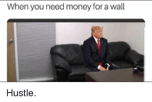 Funny, Money, and You: When you need money for a wall