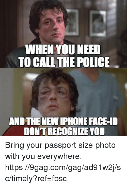 9gag, Dank, and Iphone: WHEN YOU NEED  TO CALL THE POLICE  AND THE NEW IPHONE FACE-10  DONTRECOGNIZE YOU Bring your passport size photo with you everywhere. https://9gag.com/gag/ad91w2j/sc/timely?ref=fbsc