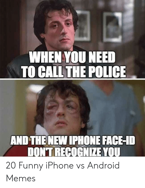When You Need To Callthe Police And The New Iphone Face I Dont