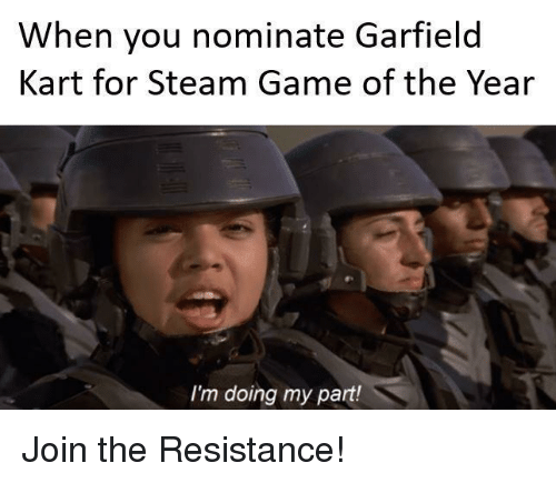 Steam, Game, and Garfield: When you nominate Garfield  Kart for Steam Game of the Year  I'm doing my part! Join the Resistance!