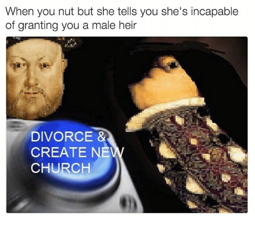 Church, Dank, and Divorce: When you nut but she tells you she's incapable  of granting you a male heir  DIVORCE &A  CREATE NEW  CHURCH