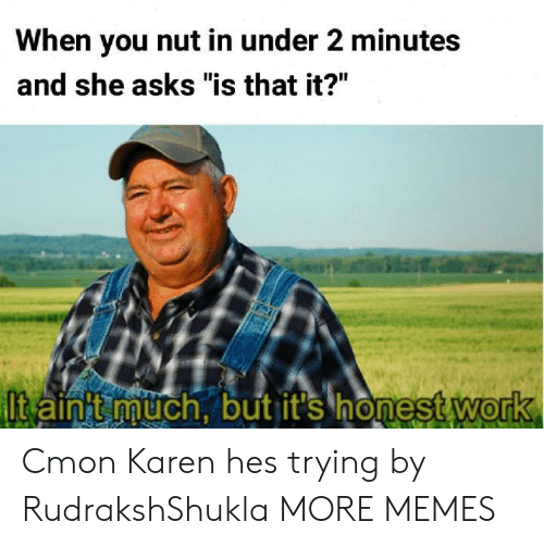 """Dank, Memes, and Target: When you nut in under 2 minutes  and she asks """"is that it?"""" Cmon Karen hes trying by RudrakshShukla MORE MEMES"""