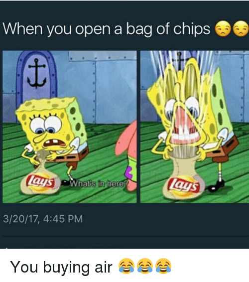 Memes And Air When You Open A Bag Of Chips 3