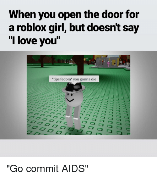 a36241ab0bb8f When You Open the Door for a Roblox Girl but Doesnt Say L Love You ...
