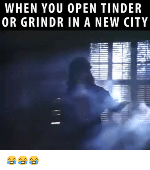 WHEN YOU OPEN TINDER OR GRINDR IN a NEW CITY 😂😂😂 | Meme on