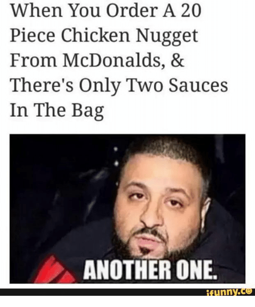 Another One, McDonalds, and Chicken: When You Order A 20  Piece Chicken Nugget  From McDonalds, &  There's Only Two Sauces  In The Bag  ANOTHER ONE  unny.ce