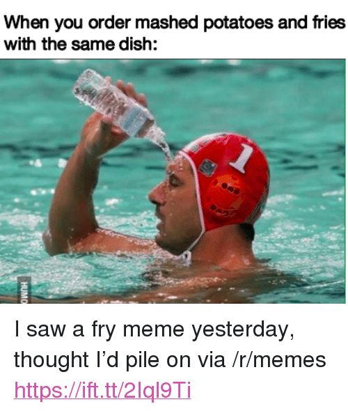 """Meme, Memes, and Saw: When you order mashed potatoes and fries  with the same dish: <p>I saw a fry meme yesterday, thought I'd pile on via /r/memes <a href=""""https://ift.tt/2Iql9Ti"""">https://ift.tt/2Iql9Ti</a></p>"""