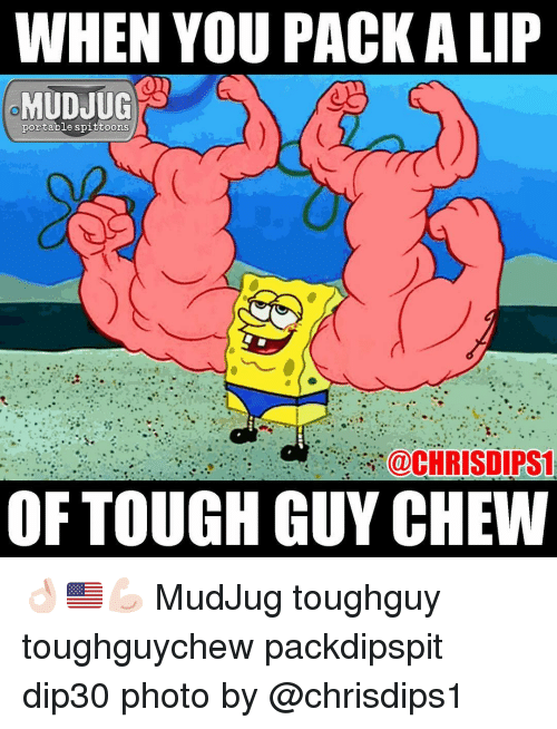 Memes, 🤖, and Photos: WHEN YOU PACK ALIP  MUDJUG  portable spittoons  @CHRISDIPS1  OF TOUGH GUY CHEW 👌🏻🇺🇸💪🏻 MudJug toughguy toughguychew packdipspit dip30 photo by @chrisdips1