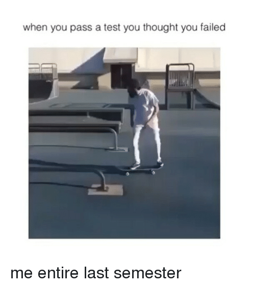 Memes, 🤖, and  Pass: when you pass a test you thought you failed me entire last semester