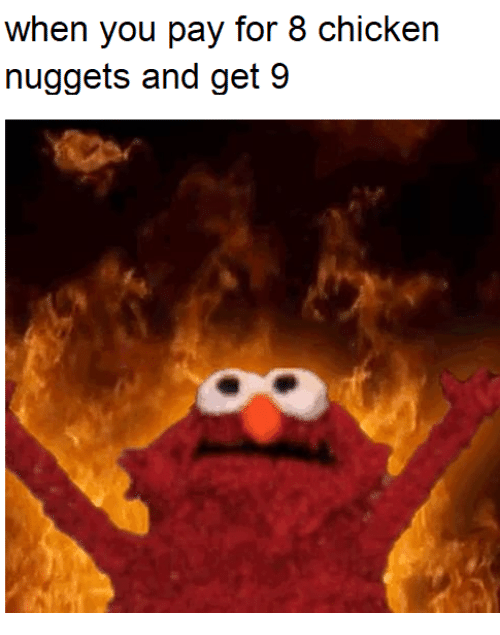 Chicken, You, and For: when you pay for 8 chicken  nuggets and get 9