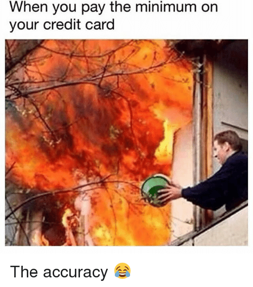 Funny, Credit Card, and You: When you pay the minimum on  your credit card The accuracy 😂