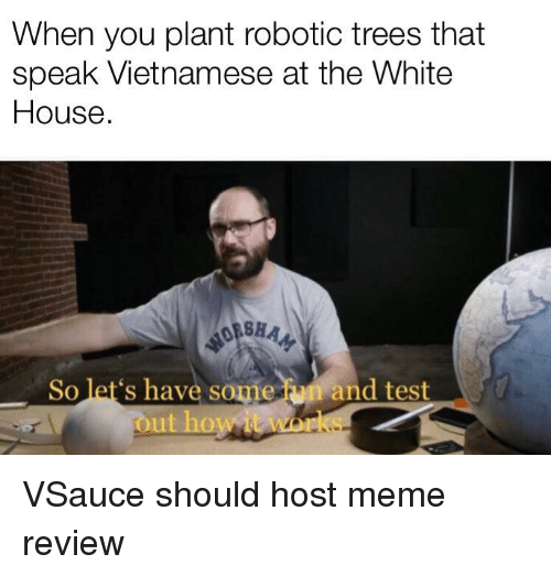 Meme, White House, and House: When you plant robotic trees that  speak Vietnamese at the White  House  ORSHA  So let's have some un and test  ust hoiw it wor