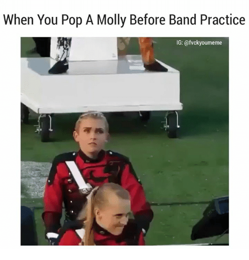 when you pop a molly before band practice ig fvckyoumeme 8033807 ✅ 25 best memes about pop a molly pop a molly memes