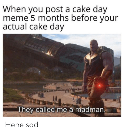 When You Post a Cake Day Meme 5 Months Before Your Actual