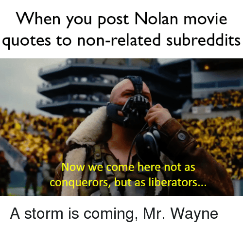 When You Post Nolan Movie Quotes to Non-Related Subreddits