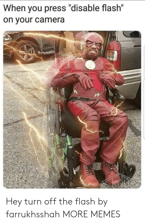 """Dank, Memes, and Target: When you press """"disable flash""""  on your camera Hey turn off the flash by farrukhsshah MORE MEMES"""