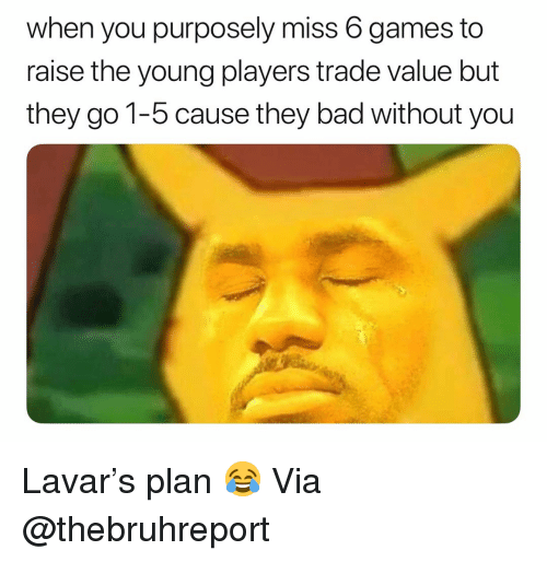 Bad, Basketball, and Nba: when you purposely miss 6 games to  raise the young players trade value but  they go 1-5 cause they bad without you Lavar's plan 😂 Via @thebruhreport
